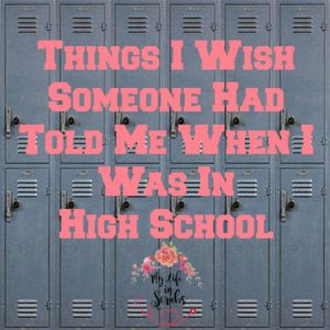 Things I Wish Someone Had Told Me When I Was In High School