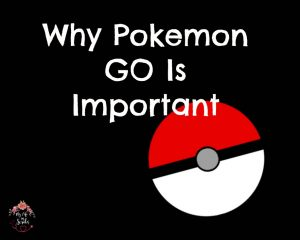 why pokemon go is important