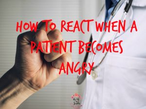 Helpful Article for Nurses and Other Health Care Professionals, tips and advice on how to react when a patient becomes angry.