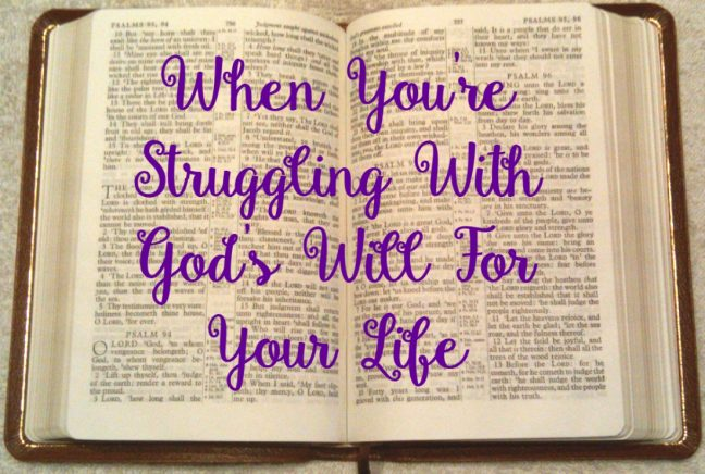 Encouragement for when you are struggling with The Lord's Plan for your life.